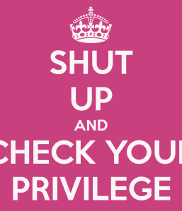 shut-up-and-check-your-privilege